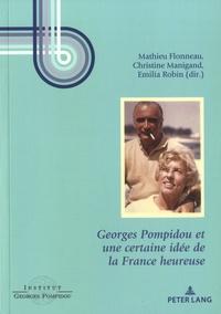 Mathieu Flonneau et Christine Manigand - Georges Pompidou et une certaine idée de la France heureuse.