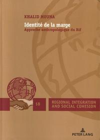 Khalid Mouna - Identite de la marge - Approche anthropologique du Rif.