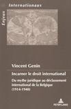 Vincent Genin - Incarner le droit international - Du mythe juridique au déclassement international de la Belgique (1914-1940).