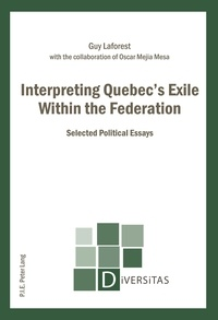 Guy Laforest - Interpreting Quebec's Exile Within the Federation - Selected Political Essays.