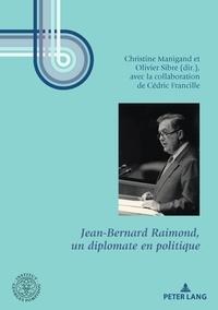 Christine Manigand et Olivier Sibre - Georges Pompidou   Études 11 : Jean-Bernard Raimond, un diplomate en politique - Préface d'Hubert VÉDRINE et conclusion d'Édouard BALLADUR....