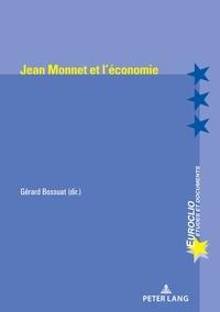 Gérard Bossuat - Jean Monnet et l'économie.