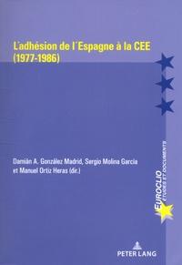 Damian A González Madrid et Sergio Molina Garcia - L'adhésion de l'Espagne à la CEE (1977-1986).