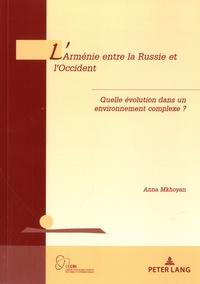 Anna Mkhoyan - L'Arménie entre la Russie et l'Occident - Quelle évolution dans un environnement complexe ?.