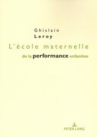 Ghislain Leroy - L'école maternelle de la performance enfantine.