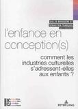 Gilles Brougère et Sébastien François - L'enfance en conception(s) - Comment les industries culturelles s'adressent-elles aux enfants ?.