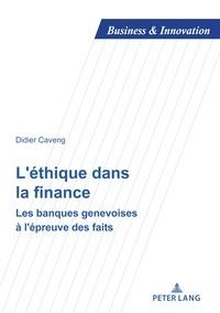 Didier Caveng - Business and Innovation 23 : L'éthique dans la finance - Les banques genevoises à l'épreuve des faits....