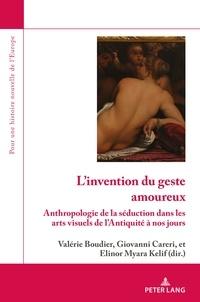 Valérie Boudier et Giovanni Careri - L'ivention du geste amoureux - Anthopologie de la séduction dans les arts visuels de l'Antiquité à nos jours.