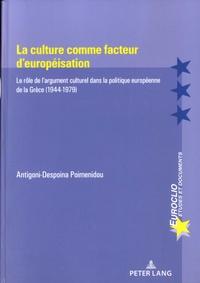 Antigoni-Despoina Poimenidou - La culture comme facteur d'européisation - Le rôle de l'argument culturel dans la politique européenne de la Grèce (1944-1979).