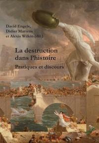 David Engels et Didier Martens - La destruction dans l'histoire - Pratiques et discours.
