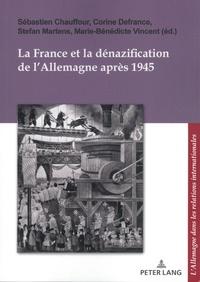 Sébastien Chauffour et Corine Defrance - La France et la dénazification de l'Allemagne après 1945.