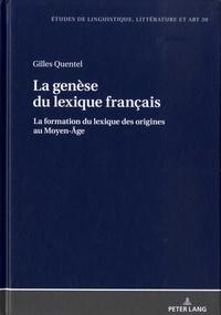 Gilles Quentel - La genèse du lexique français - La formation du lexique français des origines au Moyen-Age.