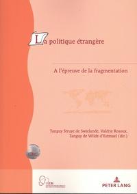 Tanguy Struye de Swielande et Emmanuel de Wilde d'Estmael - La politique étrangère - A l'épreuve de la fragmentation.