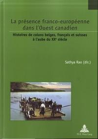 Sathya Rao - La présence franco-européenne dans l'Ouest canadien - Histoires de colons belges, français et suisses à l'aube du XXe siècle.