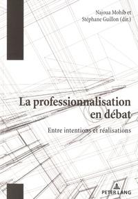 Najoua Mohib et Stéphane Guillon - La professionnalisation en débat - Entre intentions et réalisations.