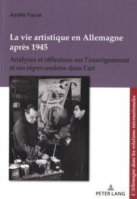 Axelle Fariat - La vie artistique en Allemagne après 1945 - Analyses et réflexions sur l'enseignement et ses répercussions dans l'art.