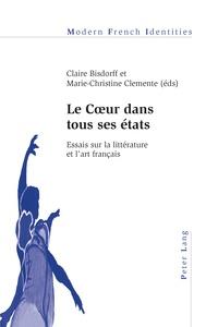 Claire Bisdorff et Marie-christine Clemente - Le Cœur dans tous ses états - Essais sur la littérature et l'art français.