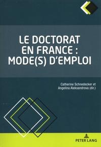 Catherine Schnedecker et Angelina Aleksandrova - Le doctorat en France : mode(s) d'emploi.