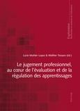 Lucie Mottier Lopez et Walther Tessaro - Le jugement professionnel, au coeur de l'évaluation et de la régulation des apprentissages.