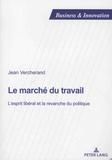 Jean Vercherand - Le marché du travail - L'esprit libéral et la revanche du politique.