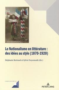 Stéphanie Bertrand et Sylvie Freyermuth - Le nationalisme en littérature - Des idées au style (1870-1920).