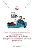 Antoine Georget et Valérie-Inès de La Ville - Le Père Noël de la Poste - La surprenante histoire de son secrétariat (1962-2012).