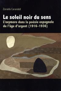 Zoraida Carandell - Le soleil noir du sens - L'oxymore dans la poésie espagnole de l'âge d'argent (1916-1936).