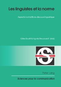Gilles Siouffi et Agnès Steuckardt - Les linguistes et la norme - Aspects normatifs du discours linguistique.
