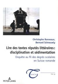 Bernard Schneuwly et Christophe Ronveaux - Lire des textes réputés littéraires : disciplination et sédimentation - Enquête au fil des degrés scolaires en Suisse romande.