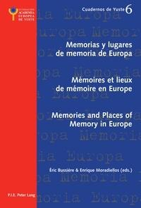 Eric Bussière et Enrique Moradiellos - Memorias y lugares de memoria de Europa- Mémoires et lieux de mémoire en Europe- Memories and Places of Memory in Europe.