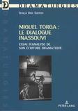 Graça Dos Santos - Miguel Torga : le dialogue inassouvi - Essai d'analyse de son écriture dramatique.
