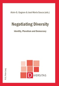 Alain-g. Gagnon et José-maria Sauca - Negotiating Diversity - Identity, Pluralism and Democracy.