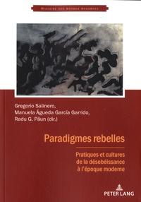 Gregorio Salinero et Manuela Agueda Garcia Garrido - Paradigmes rebelles - Pratiques et cultures de la désobéissance à l'époque moderne.