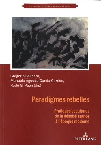 Paradigmes rebelles. Pratiques et cultures de la désobéissance à l'époque moderne