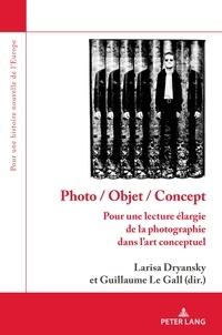 Larisa Dryansky et Guillaume Le Gall - Photo / objet / concept - Pour une lecture élargie de la photographie dans l'art conceptuel.