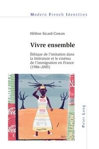Hélène Sicard-cowan - Vivre ensemble - Éthique de l'imitation dans la littérature et le cinéma de l'immigration en France (1986–2005).