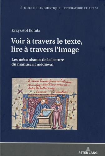 Voir à travers le texte, lire à travers l'image. Les mécanismes de la lecture du manuscrit médiéval
