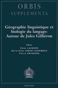 Peter Lauwers et Marie-Rose Simoni-Aurembou - Géographie linguistique et biologie du langage : autour de Jules Gilliéron.
