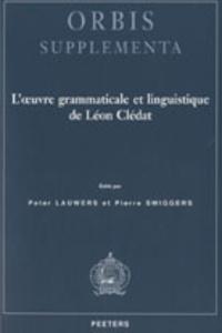 Peter Lauwers et Pierre Swiggers - L'oeuvre grammaticale et linguistique de Léon Clédat.