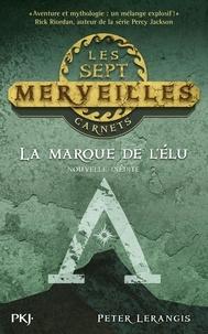 Peter Lerangis et Christophe Rosson - PDT VIRTUELPKJN  : La marque de l'élu - Nouvelle gratuite série Les 7 merveilles.