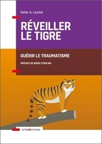 Peter Levine - Réveiller le tigre - Guérir le traumatisme.