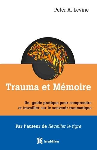 Peter Levine - Trauma et mémoire - Un guide pratique pour comprendre et travailler sur le souvenir traumatique.