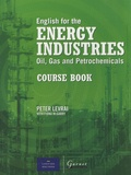 Peter Levrai et Fiona McGarry - English for the Energy Industries : Oils, Gas and Petrochemicals. - Course book.