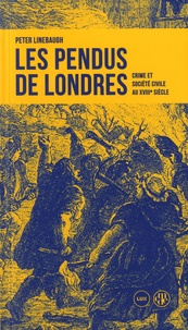 Peter Linebaugh - Les Pendus de Londres - Crime et société civile au XVIIIe siècle.