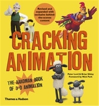 Peter Lord et Brian Sibley - Cracking Animation - The Aardman Book of 3-D Animation.