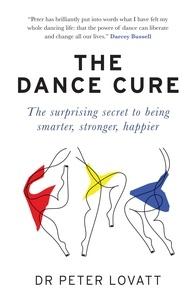 Peter Lovatt - The Dance Cure - The surprising secret to being smarter, stronger, happier.