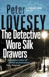 Peter Lovesey - The Detective Wore Silk Drawers - The Second Sergeant Cribb Mystery.