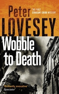 Peter Lovesey - Wobble to Death - The First Sergeant Cribb Mystery.