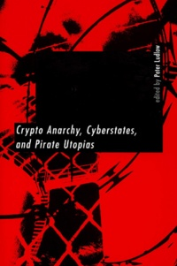 Peter Ludlow - Crypto Anarchy, Cyberstates, and Pirate Utopias.