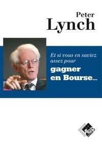 Peter Lynch - Et si vous en saviez assez pour gagner en bourse.